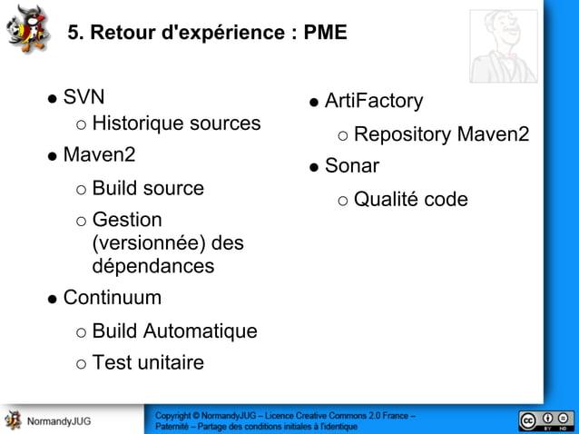 SVN Historique sources Maven2 Build source Gestion (versionnée) des dépendances Continuum Build Automatique Test unitaire ...