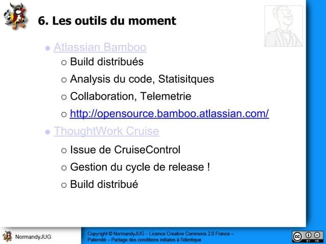 6. Les outils du moment Atlassian Bamboo Build distribués Analysis du code, Statisitques Collaboration, Telemetrie http://...
