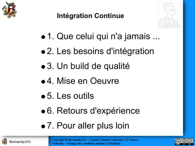 1. Que celui qui n'a jamais ... 2. Les besoins d'intégration 3. Un build de qualité 4. Mise en Oeuvre 5. Les outils 6. Ret...