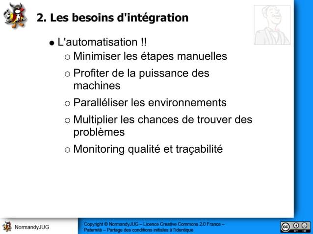 2. Les besoins d'intégration L'automatisation !! Minimiser les étapes manuelles Profiter de la puissance des machines Para...