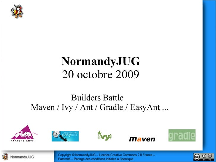 NormandyJUG 20 octobre 2009 Builders Battle  Maven / Ivy / Ant / Gradle / EasyAnt ...