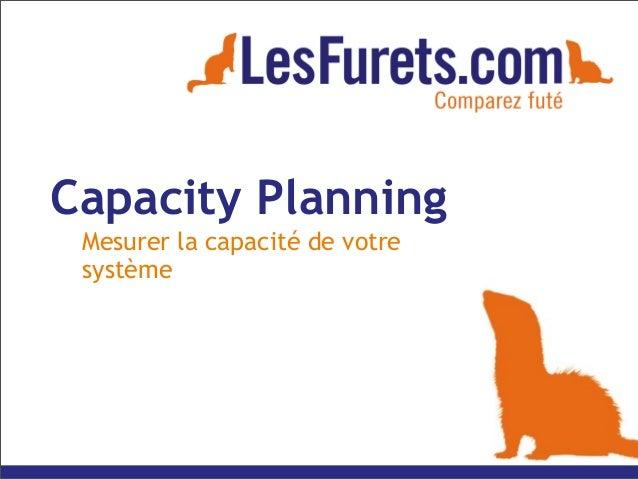Capacity PlanningMesurer la capacité de votresystème