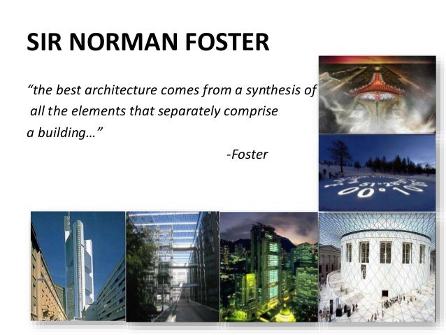 "SIR NORMAN FOSTER ""the best architecture comes from a synthesis of all the elements that separately comprise a building…"" ..."
