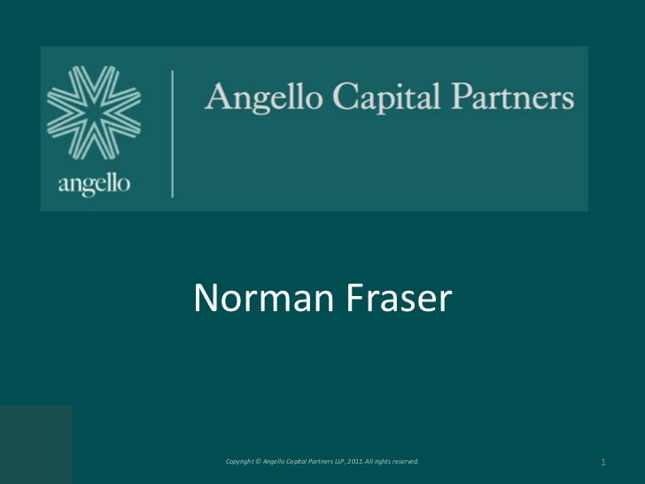 Norman Fraser Copyright © Angello Capital Partners LLP, 2011. All rights reserved.   1