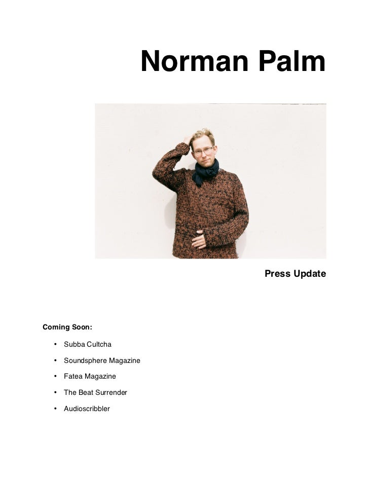 Norman Palm                                Press UpdateComing Soon:  • Subba Cultcha  • Soundsphere Magazine  • Fatea Maga...
