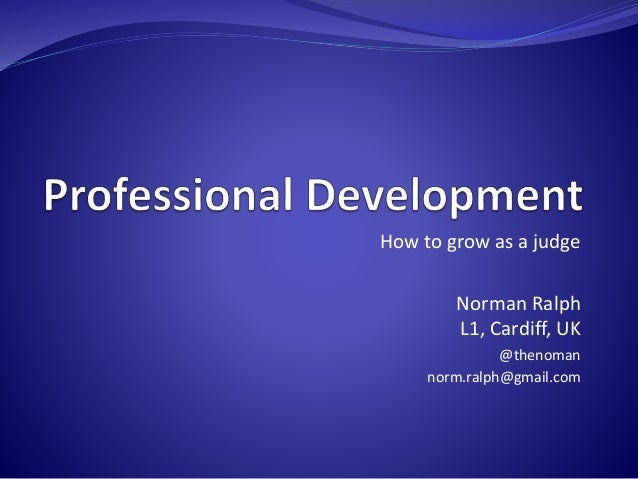 How to grow as a judge  Norman Ralph  L1, Cardiff, UK  @thenoman  norm.ralph@gmail.com