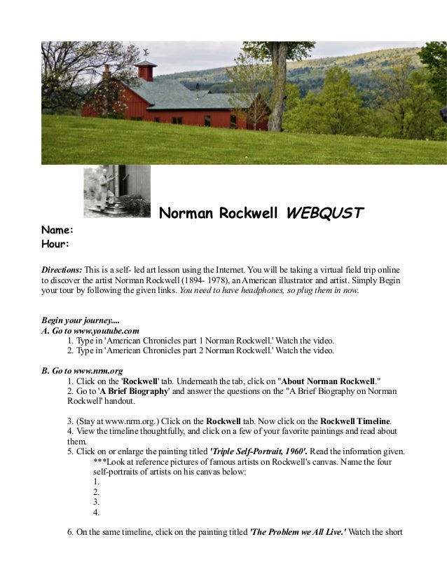 Norman Rockwell WEBQUSTName:Hour:Directions: This is a self- led art lesson using the Internet. You will be taking a virtu...