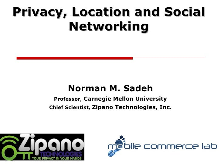 Norman M. Sadeh Professor,  Carnegie Mellon University Chief Scientist,  Zipano Technologies, Inc. Privacy, Location and S...