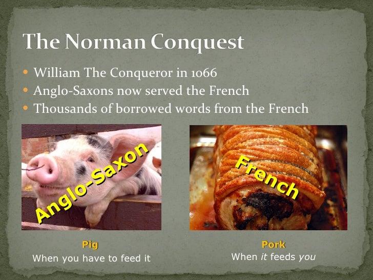 <ul><li>William The Conqueror in 1066 </li></ul><ul><li>Anglo-Saxons now served the French </li></ul><ul><li>Thousands of ...