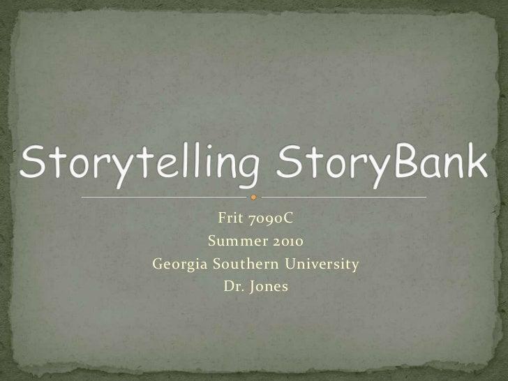 Storytelling StoryBank<br />Frit 7090C<br />Summer 2010<br />Georgia Southern University<br />Dr. Jones<br />