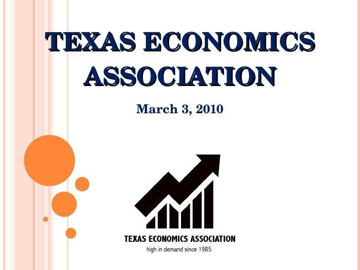TEXAS ECONOMICS ASSOCIATION March 3, 2010