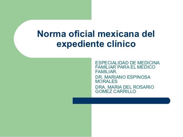 Norma oficial mexicana del   expediente clínico            ESPECIALIDAD DE MEDICINA            FAMILIAR PARA EL MEDICO    ...