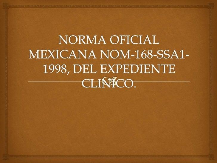NORMA OFICIAL MEXICANA NOM-168-SSA1-1998, DEL EXPEDIENTE CLINICO. JOSE IGNACIO CAMPILLO GARCIA, Presidente del Comité Cons...