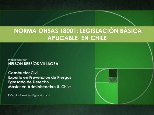 NORMA OHSAS 18001: LEGISLACIÓN BÁSICA            APLICABLE EN CHILEPreparado por:NELSON BERRÍOS VILLAGRAConstructor CivilE...