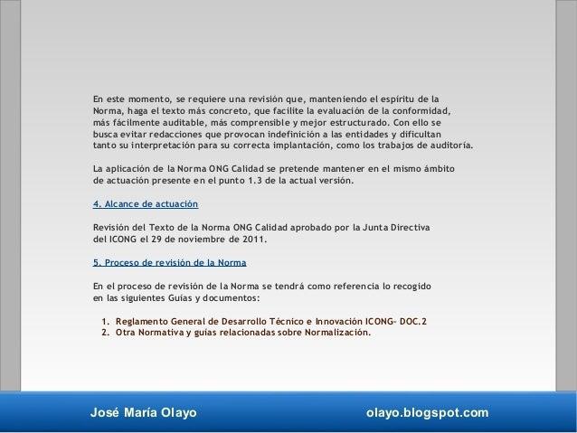 José María Olayo olayo.blogspot.com En este momento, se requiere una revisión que, manteniendo el espíritu de la Norma, ha...