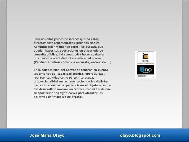 José María Olayo olayo.blogspot.com Para aquellos grupos de interés que no están directamente representados (usuarios fina...