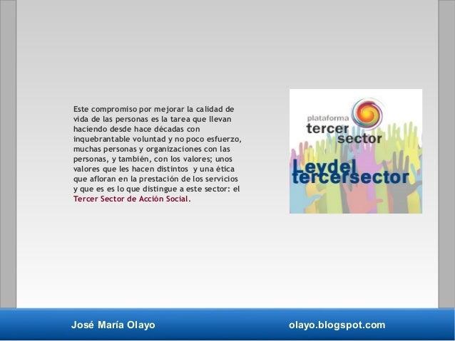 José María Olayo olayo.blogspot.com Este compromiso por mejorar la calidad de vida de las personas es la tarea que llevan ...