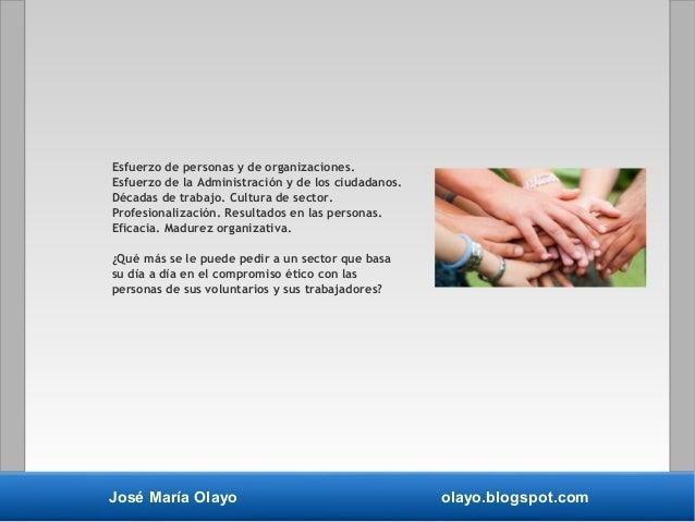 José María Olayo olayo.blogspot.com Esfuerzo de personas y de organizaciones. Esfuerzo de la Administración y de los ciuda...