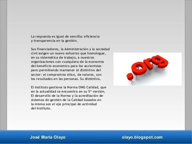 José María Olayo olayo.blogspot.com La respuesta es igual de sencilla: eficiencia y transparencia en la gestión. Sus finan...