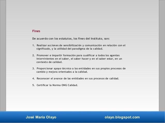 José María Olayo olayo.blogspot.com Fines De acuerdo con los estatutos, los fines del Instituto, son: 1. Realizar acciones...