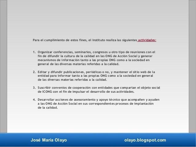 José María Olayo olayo.blogspot.com Para el cumplimiento de estos fines, el Instituto realiza las siguientes actividades: ...
