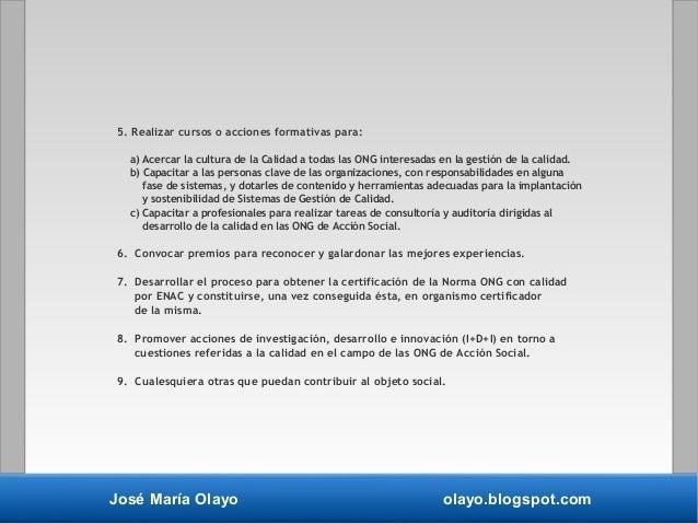 José María Olayo olayo.blogspot.com 5. Realizar cursos o acciones formativas para: a) Acercar la cultura de la Calidad a t...