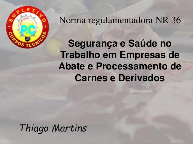 Norma regulamentadora NR 36 Segurança e Saúde no Trabalho em Empresas de Abate e Processamento de Carnes e Derivados Thiag...