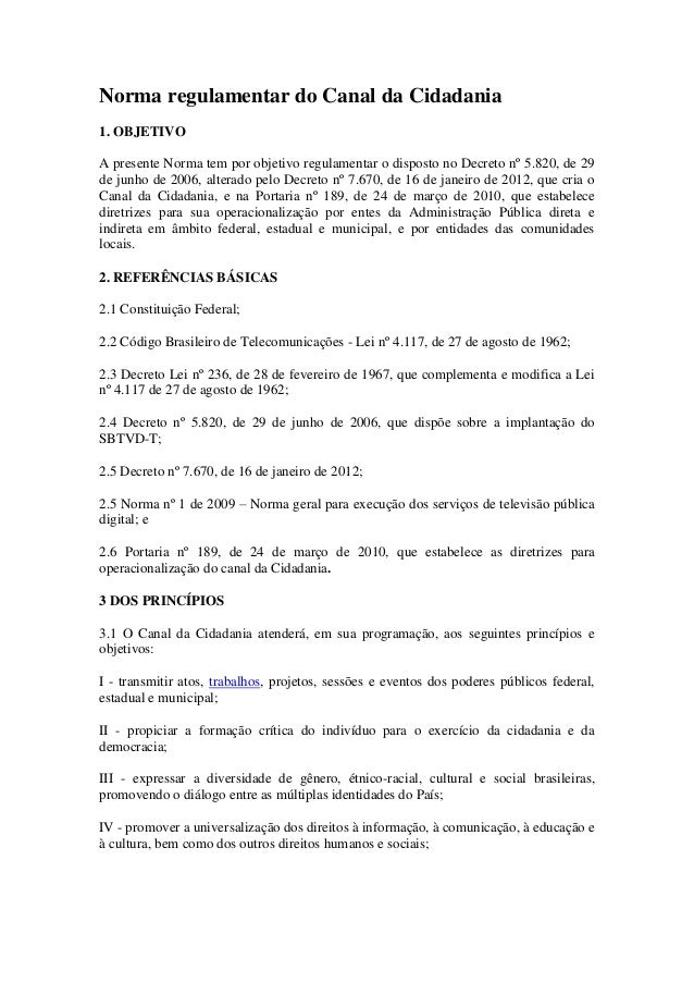 Norma regulamentar do Canal da Cidadania 1. OBJETIVO A presente Norma tem por objetivo regulamentar o disposto no Decreto ...