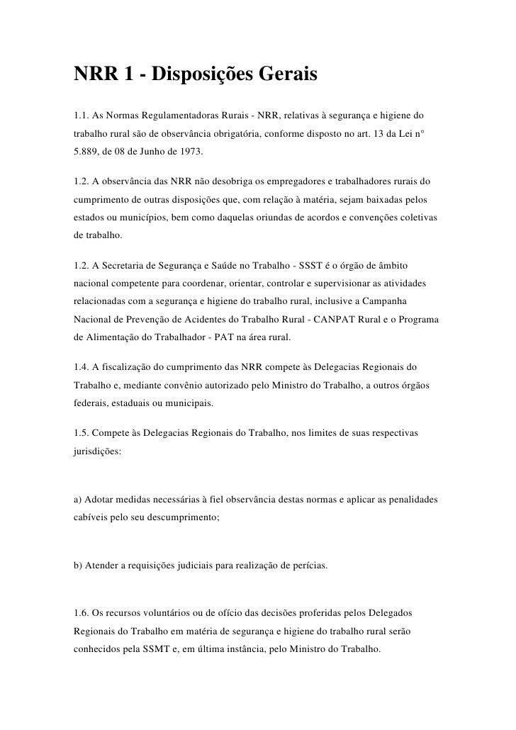 NRR 1 - Disposições Gerais 1.1. As Normas Regulamentadoras Rurais - NRR, relativas à segurança e higiene do trabalho rural...
