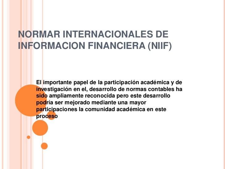 NORMAR INTERNACIONALES DEINFORMACION FINANCIERA (NIIF)   El importante papel de la participación académica y de   investig...
