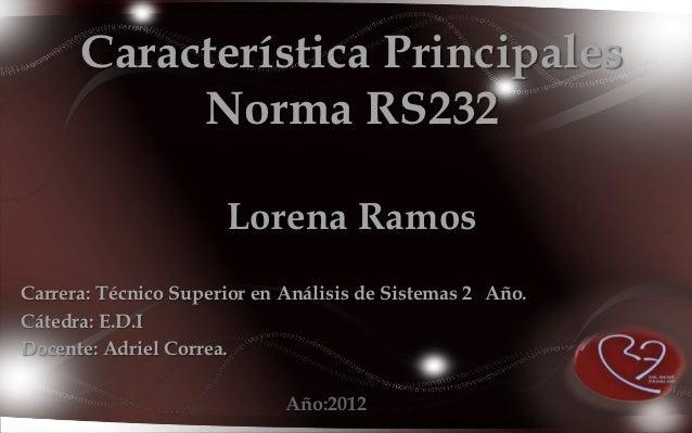 Característica Principales           Norma RS232                      Lorena RamosCarrera: Técnico Superior en Análisis de...