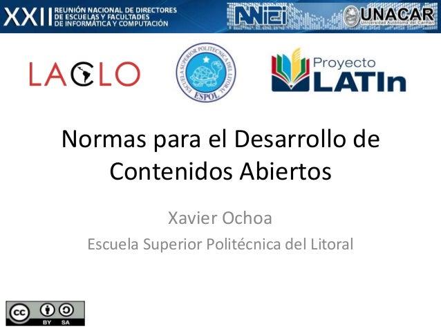 Normas para el Desarrollo deContenidos AbiertosXavier OchoaEscuela Superior Politécnica del Litoral