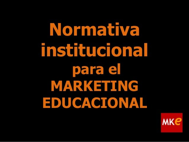 Normativa institucional para el MARKETING EDUCACIONAL