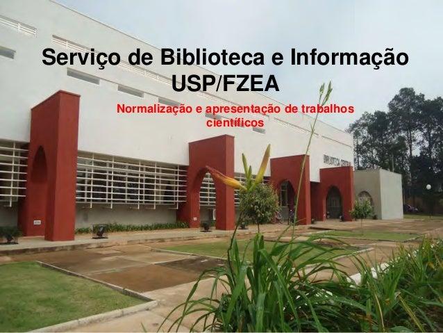 Serviço de Biblioteca e Informação USP/FZEA Normalização e apresentação de trabalhos científicos