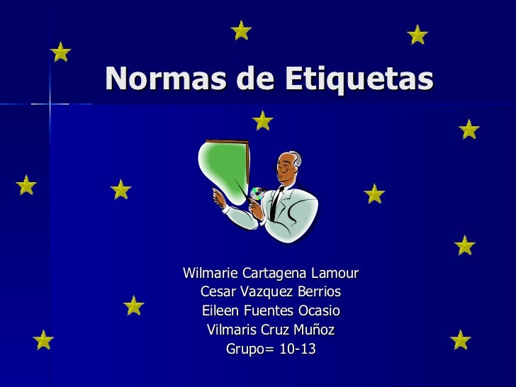Normas de Etiquetas Wilmarie Cartagena Lamour Cesar Vazquez Berrios Eileen Fuentes Ocasio Vilmaris Cruz Muñoz Grupo= 10-13