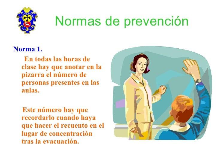 Normas de prevención Norma 1.    En todas las horas de   clase hay que anotar en la   pizarra el número de   personas pres...