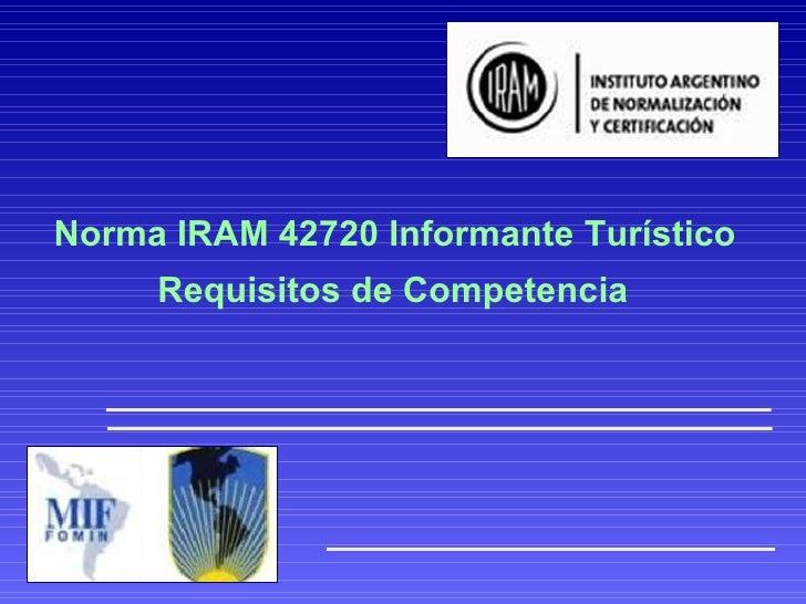 Norma IRAM 42720 Informante Turístico  Requisitos de Competencia