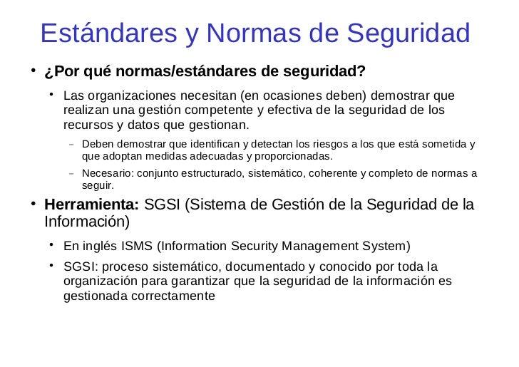Estándares y Normas de Seguridad    ¿Por qué normas/estándares de seguridad?            Las organizaciones necesitan (en...