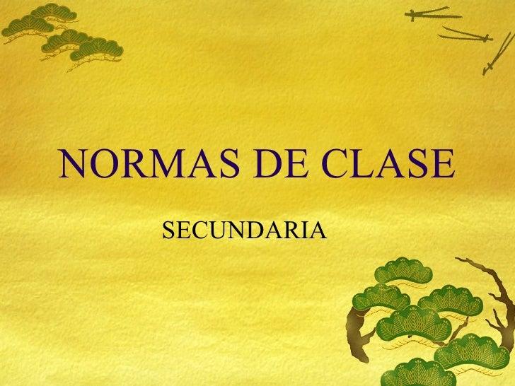NORMAS DE CLASE SECUNDARIA