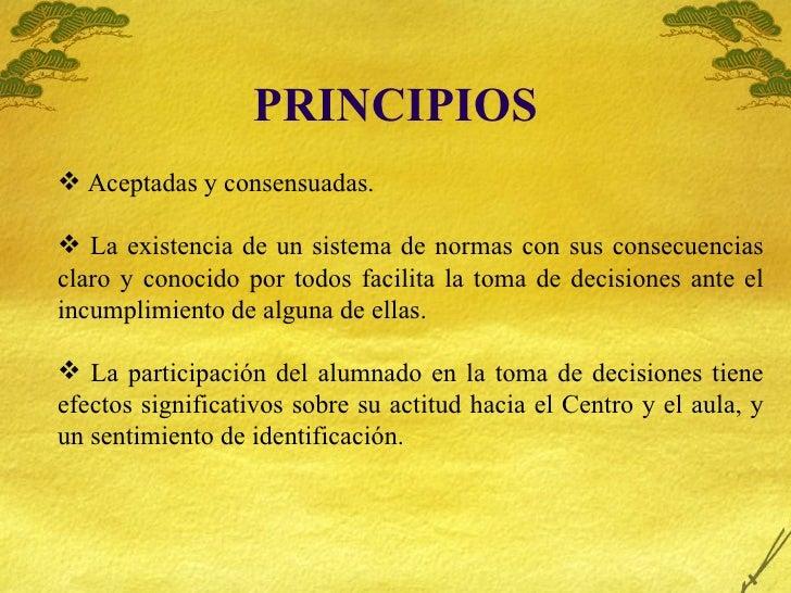 PRINCIPIOS <ul><li>Aceptadas y consensuadas. </li></ul><ul><li>La existencia de un sistema de normas con sus consecuencias...