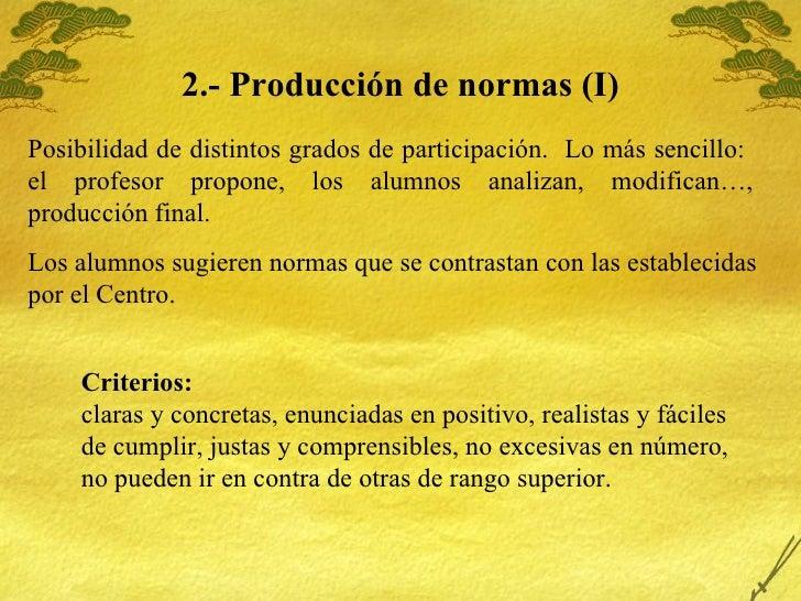 2.- Producci ón de normas (I) Posibilidad de distintos grados de participación.  Lo más sencillo:  el profesor propone, lo...