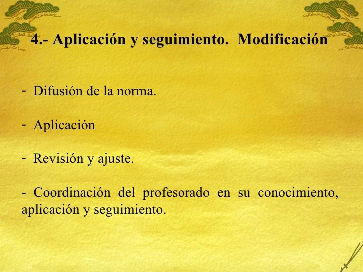 4.- Aplicaci ón y seguimiento.  Modificación  <ul><li>Difusión de la norma. </li></ul><ul><li>Aplicación </li></ul><ul><li...