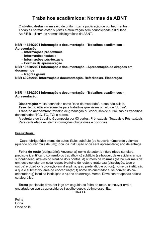 Trabalhos acadêmicos: Normas da ABNT O objetivo destas normas é o de uniformizar a publicação de conhecimentos. Todas as n...