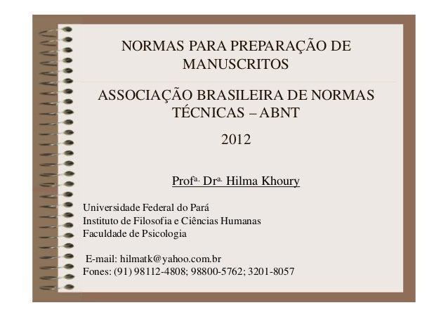 NORMAS PARA PREPARAÇÃO DE MANUSCRITOS ASSOCIAÇÃO BRASILEIRA DE NORMAS TÉCNICAS – ABNT 2012 Profa. Dra. Hilma Khoury Univer...