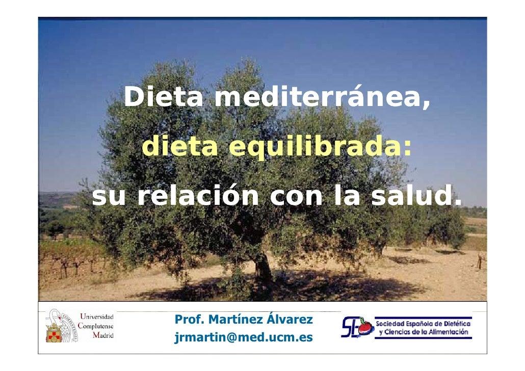Dieta mediterránea,    dieta equilibrada: su relación con la salud.      l ió       l    ld         Prof. Martínez Á      ...