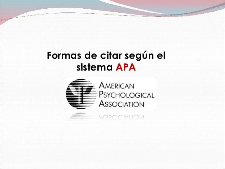 Formas de citar según el sistema  APA