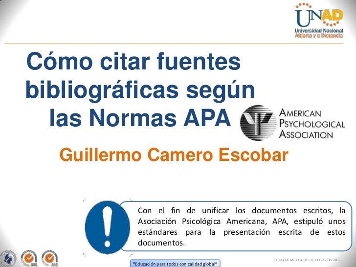 Cómo citar fuentesbibliográficas según  las Normas APA  Guillermo Camero Escobar           Con el fin de unificar los docu...