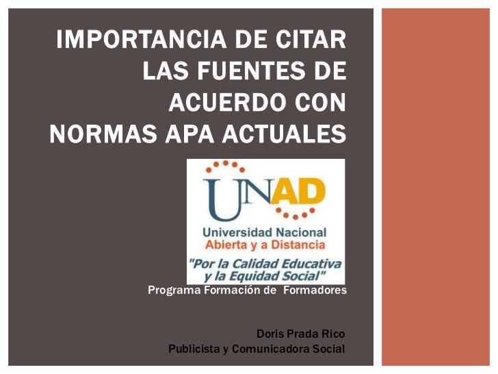 IMPORTANCIA DE CITAR     LAS FUENTES DE       ACUERDO CONNORMAS APA ACTUALES      Programa Formación de Formadores        ...
