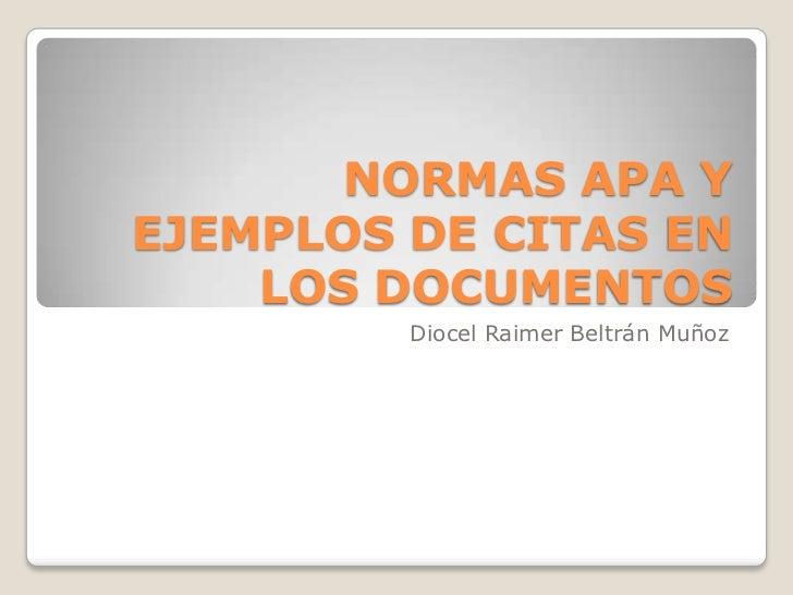NORMAS APA YEJEMPLOS DE CITAS EN    LOS DOCUMENTOS         Diocel Raimer Beltrán Muñoz