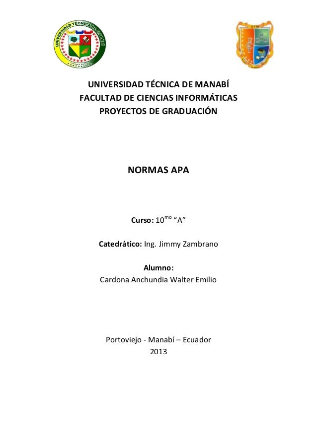 """UNIVERSIDAD TÉCNICA DE MANABÍFACULTAD DE CIENCIAS INFORMÁTICASPROYECTOS DE GRADUACIÓNNORMAS APACurso: 10mo""""A""""Catedrático: ..."""